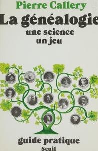 Callery - La Généalogie, une science, un jeu - Quelques éléments techniques pour une recherche généalogique.