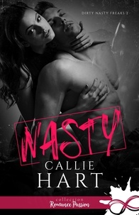 Callie Hart - Dirty Nasty Freaks Tome 2 : Nasty.