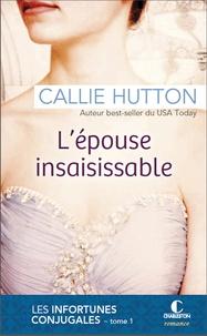 Callie Hutton - Les infortunes conjugales Tome 1 : L'épouse insaisissable.