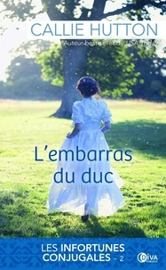 Callie Hutton - Les infortunes conjugales Tome 2 : L'embarras du duc.