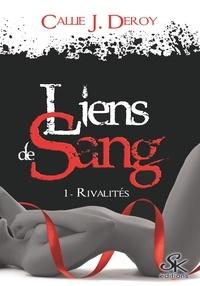 Callie J. Deroy - Liens de sang - Tome 1, Rivalités.