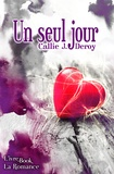 Callie J. Deroy - Un seul Jour.