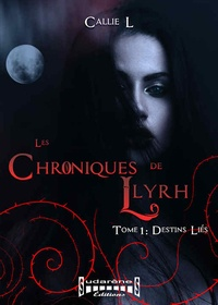 Callie L - Les chroniques de Llyrh - Tome 1, Destins liés.