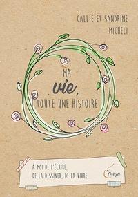 Callie Micheli et Sandrine Micheli - Ma vie, toute une histoire.