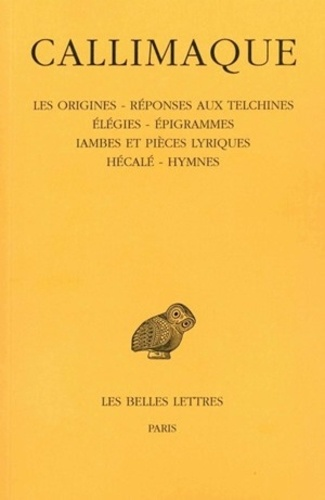 Callimaque et E. Cahen - Les origines. Réponse aux Telchines. Élégies. Épigrammes. Iambes et pièces lyriques. Hécalé. Hymnes.