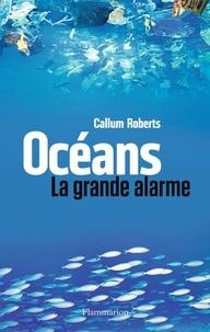 Callum Roberts - Océans - La grande alarme.