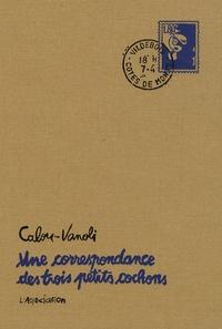 Calou et  Vanoli - Une correspondance des trois petits cochons.