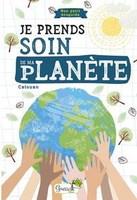 Calouan - Je prends soin de ma planète - Mon petit éco-guide.