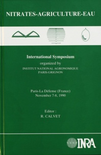 Calvet - Nitrates-agriculture-eau - International symposium, Paris-La-Défense, France, November 7-8, 1990.