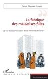 """Calvin Thomas Djombe - La fabrique des mauvaises filles - La cité et la construction de la """"féminité déviante""""."""