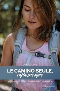 CAM DEWOODS - Le Camino seule, enfin presque - 38 jours et 1000 km sur le chemin de Compostelle.