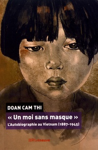 """Cam-Thi Doan - """"Un moi sans masque"""" - L'autobiographie au Vietnam (1887-1945)."""