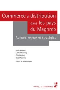 Camal Gallouj et Faïz Gallouj - Commerce et distribution dans les pays du Maghreb - Acteurs, enjeux et stratégies.