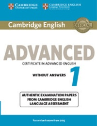 Cambridge University Press - Cambridge English Advanced Certificate in Advanced English 1 for Revised Exam from 2015 without Answers - Authentic Examination Papers from Cambridge English Language Assessment.