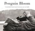 Cameron Bloom et Bradley Trevor Greive - Penguin Bloom - L'extraordinaire histoire du petit oiseau qui a sauvé une famille.