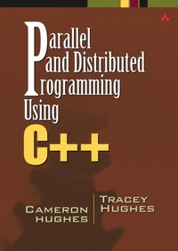Cameron Hughes et Tracy Hughes - Parallel and Distributed Programming Using C++.