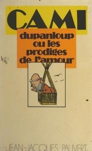 Cami et Michel Laclos - Dupanloup - Ou Les prodiges de l'amour.