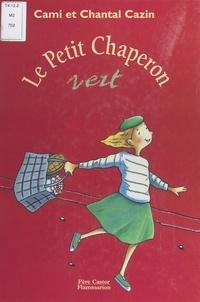 Cami et Chantal Cazin - Le petit chaperon vert.