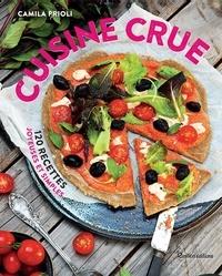 Camila Prioli et Ellen Frémont - Cuisine crue - 120 recettes joyeuses et simples.