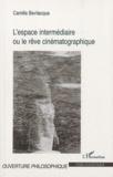 Camilla Bevilacqua - L'espace intermédiaire ou le rêve cinématographique.