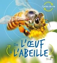 Camilla de La Bédoyère - De l'oeuf à l'abeille.