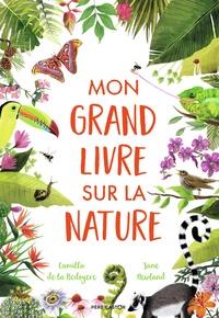 Camilla de La Bédoyère et Jane Newland - Mon grand livre sur la nature.