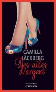 Camilla Läckberg - Des ailes d'argent - La vengeance d'une femme est douce et impitoyable.