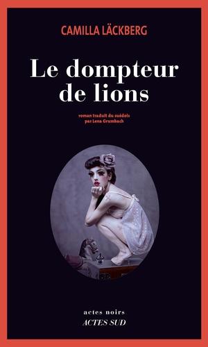 Le dompteur de lions - Camilla Läckberg - Format PDF - 9782330066734 - 9,99 €