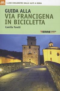 Camilla Torelli - Guida alla Via Francigena in bicicletta - 1200 Chilometri dalle Alpi a Roma.