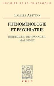 Camille Abettan - Phénoménologie et psychiatrie - Heidegger, Binswanger, Maldiney.