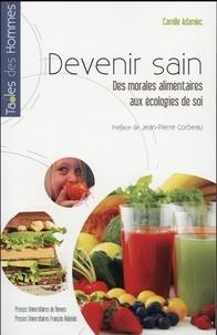 Camille Adamiec - Devenir sain - Des morales alimentaires aux écologies de soi.