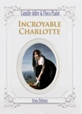 Camille Adler et Flora Pialot - Incroyable Charlotte.