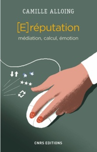 Camille Alloing - (E)réputation - Médiation, calcul, émotion.
