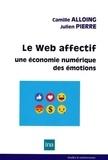 Camille Alloing et Julien Pierre - Le Web affectif - Une économie numérique des émotions.