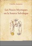Camille Amoureu - Les noces mystiques ou la source salvifique - Mémoires d'une Samaritaine en vers et en prose.