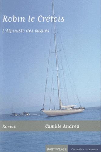 Camille Andrea - Robin le Crétois - L'Alpiniste des vagues.