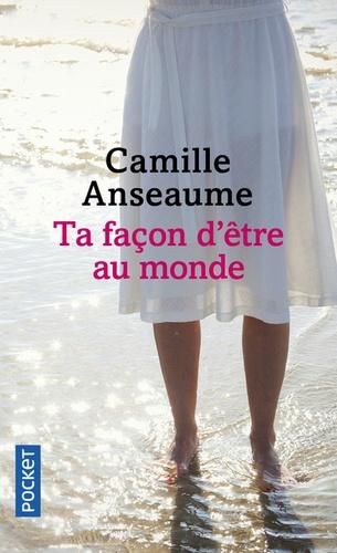 Camille Anseaume - Ta façon d'être au monde.