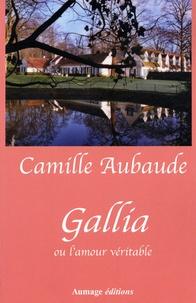 Camille Aubaude - Gallia ou l'amour véritable.
