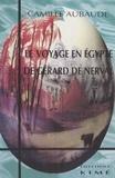 Camille Aubaude - Le voyage en Égypte de Gérard de Nerval.