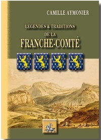 Camille Aymonier - Légendes & traditions de la Franche-Comté.