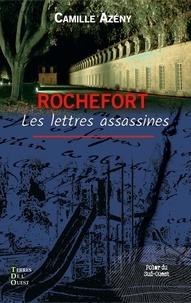 Camille Azény - Rochefort, les lettres assassines.