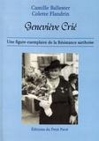 Camille Ballester et Colette Flandrin - Geneviève Crié - Une figure exemplaire de la Résistance sarthoise.