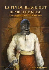 Camille Bartoli - Henri de Guise, l'homme au masque de fer - La fin du black-out.