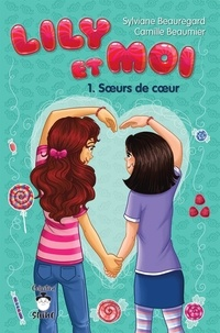 Camille Beaumier et Sylviane Beauregard - Lily et moi  : Lily et moi - Sœurs de cœur.