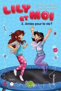 Camille Beaumier et Sylviane Beauregard - Lily et moi  : Lily et moi - Amies pour la vie?.