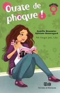 Camille Beaumier et Sylviane Beauregard - Ouate de phoque !  : Ne rougis pas, Léa.