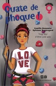 Camille Beaumier et Sylviane Beauregard - Ouate de phoque !  : Trop dur d'être une ado.