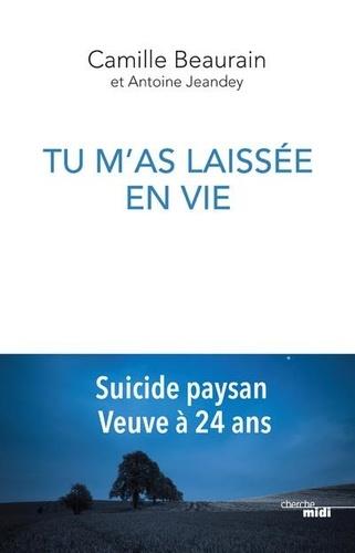Camille Beaurain - Tu m'as laissée en vie - Suicide paysan, veuve à 24 ans.