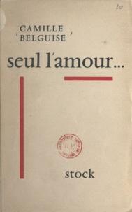 Camille Belguise - Seul, l'amour.