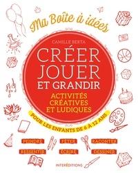 Camille Berta - Créer, jouer et grandir - Activités créatives et ludiques pour les enfants de 6 à 12 ans.